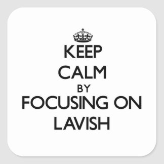 Keep Calm by focusing on Lavish Square Stickers