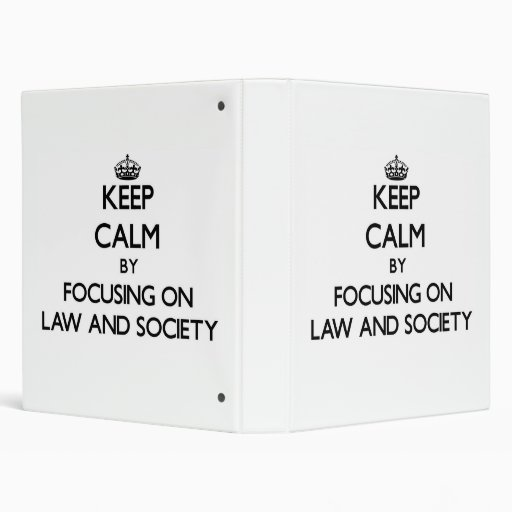 Keep calm by focusing on Law And Society 3 Ring Binder