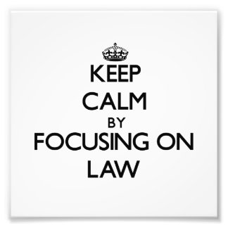 Keep calm by focusing on Law Photograph