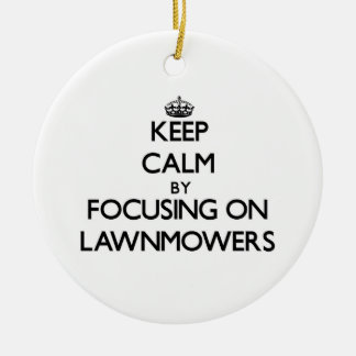 Keep Calm by focusing on Lawnmowers Ornament