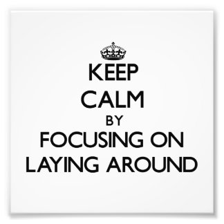 Keep Calm by focusing on Laying Around Photo