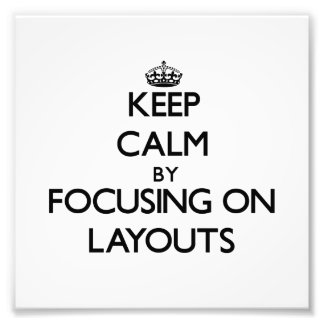 Keep Calm by focusing on Layouts Photograph