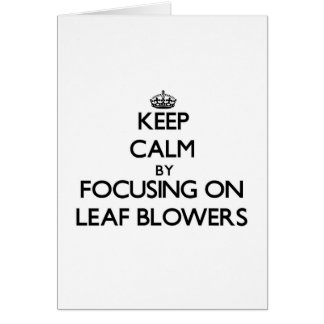 Keep Calm by focusing on Leaf Blowers Cards