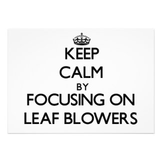 Keep Calm by focusing on Leaf Blowers Invites