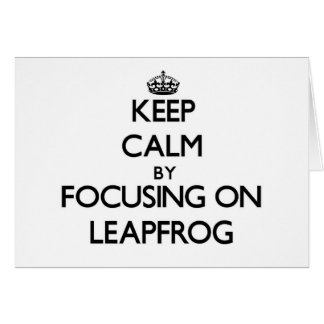 Keep Calm by focusing on Leapfrog Greeting Card