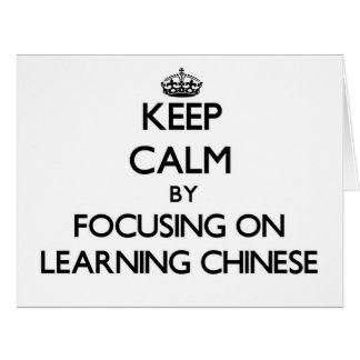 Keep Calm by focusing on Learning Chinese Greeting Card
