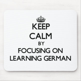 Keep Calm by focusing on Learning German Mouse Pad