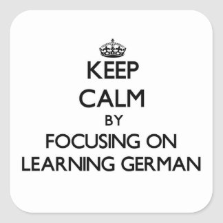 Keep Calm by focusing on Learning German Square Sticker