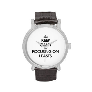 Keep Calm by focusing on Leases Wristwatches