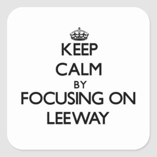 Keep Calm by focusing on Leeway Square Sticker