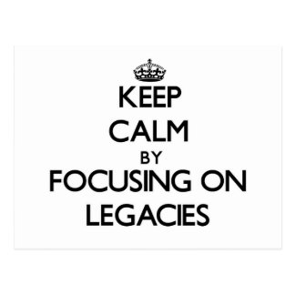 Keep Calm by focusing on Legacies Postcard