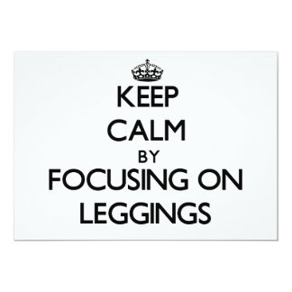 "Keep Calm by focusing on Leggings 5"" X 7"" Invitation Card"