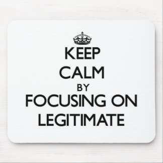 Keep Calm by focusing on Legitimate Mouse Pad