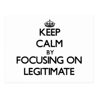 Keep Calm by focusing on Legitimate Postcard