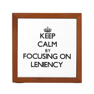 Keep Calm by focusing on Leniency Desk Organizers