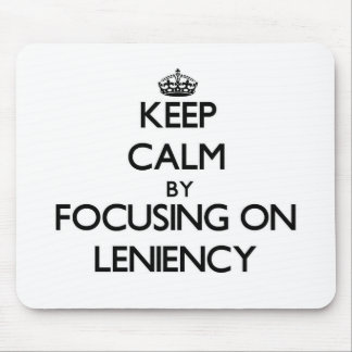 Keep Calm by focusing on Leniency Mouse Pads