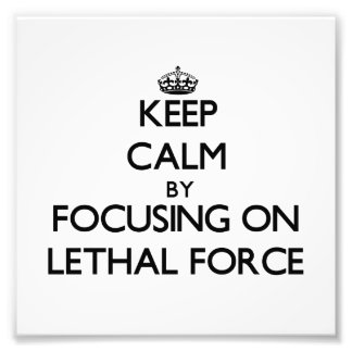 Keep Calm by focusing on Lethal Force Photo Print