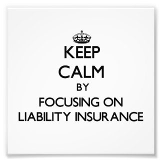 Keep Calm by focusing on Liability Insurance Art Photo