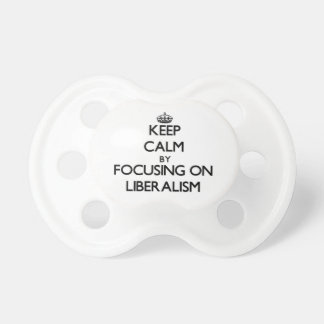 Keep Calm by focusing on Liberalism Baby Pacifier