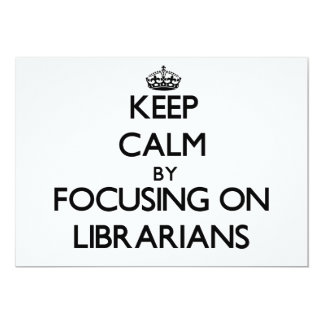 Keep Calm by focusing on Librarians Custom Invites
