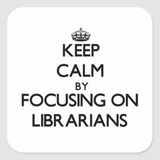 Keep Calm by focusing on Librarians Square Sticker