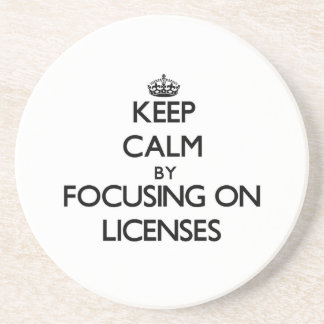 Keep Calm by focusing on Licenses Coaster