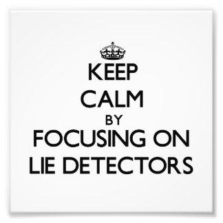 Keep Calm by focusing on Lie Detectors Photo