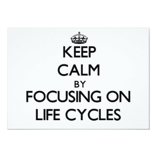 Keep Calm by focusing on Life Cycles Custom Invite
