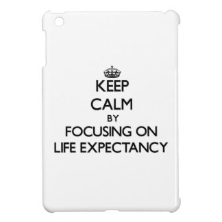 Keep Calm by focusing on Life Expectancy Case For The iPad Mini