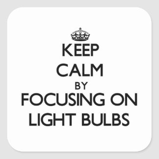 Keep Calm by focusing on Light Bulbs Square Sticker