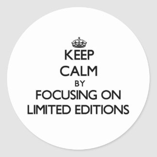Keep Calm by focusing on Limited Editions Classic Round Sticker