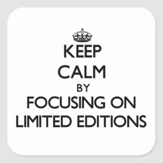 Keep Calm by focusing on Limited Editions Square Sticker