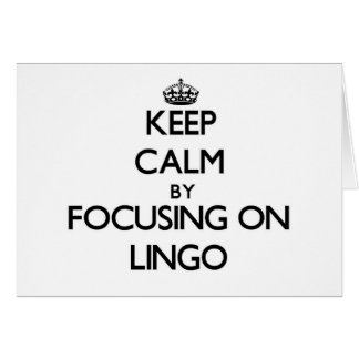 Keep Calm by focusing on Lingo Cards