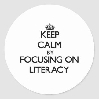 Keep Calm by focusing on Literacy Round Stickers