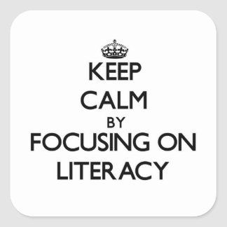 Keep Calm by focusing on Literacy Square Sticker
