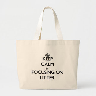 Keep Calm by focusing on Litter Canvas Bags