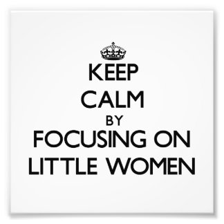 Keep Calm by focusing on Little Women Photographic Print