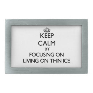 Keep Calm by focusing on Living On Thin Ice Rectangular Belt Buckle