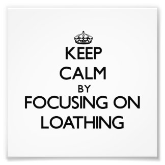Keep Calm by focusing on Loathing Photo Print