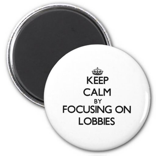 Keep Calm by focusing on Lobbies Refrigerator Magnet
