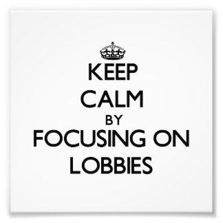 Keep Calm by focusing on Lobbies Photograph