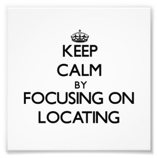 Keep Calm by focusing on Locating Photograph