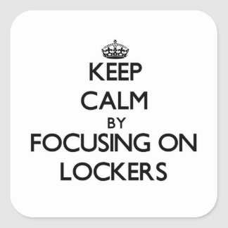 Keep Calm by focusing on Lockers Square Sticker