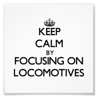 Keep Calm by focusing on Locomotives Photographic Print