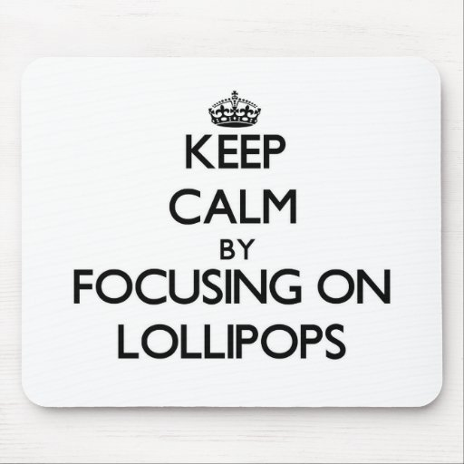 Keep Calm by focusing on Lollipops Mouse Pad