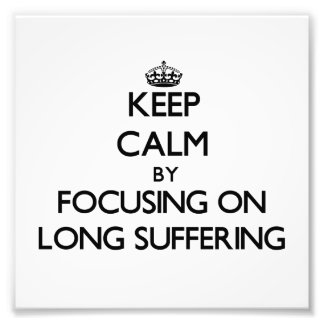 Keep Calm by focusing on Long Suffering Photographic Print