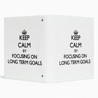 Keep Calm by focusing on Long Term Goals 3 Ring Binders