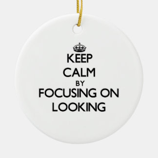 Keep Calm by focusing on Looking Ornament