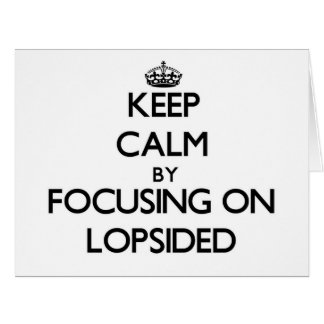 Keep Calm by focusing on Lopsided Card
