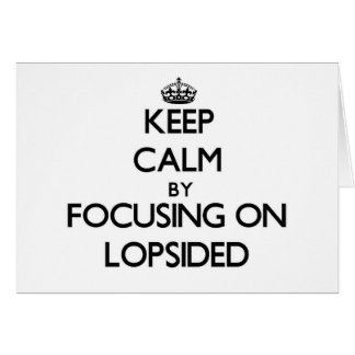 Keep Calm by focusing on Lopsided Cards